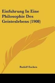 Einfuhrung in Eine Philosophie Des Geisteslebens (1908) by Rudolf Eucken