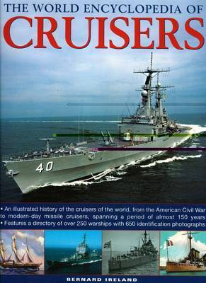The World Encyclopedia of Cruisers: An Illustrated History of the Cruisers of the World, from the American Civil War to the Royal Navy's Last Conventional Ships, Spanning a Period of 150 Years by Bernard Ireland