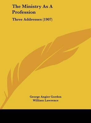 The Ministry as a Profession: Three Addresses (1907) by Charles William Eliot