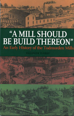 A Mill Should Be Build Thereon by Eleanor Darke