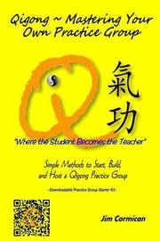 Qigong Mastering Your Own Practice Group by Jim Cormican