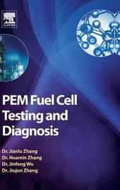 PEM Fuel Cell Testing and Diagnosis by Jiujun Zhang