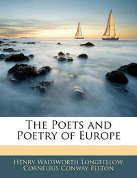The Poets and Poetry of Europe by Cornelius Conway Felton