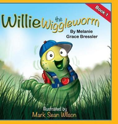 Willie the Wiggleworm by Melanie Grace Bressler