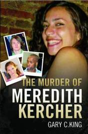 The Murder of Meredith Kercher by Gary C. King