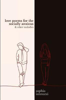 Love Poems for the Socially Anxious & Other Maladies by Sophia Iannuzzi