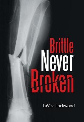 Brittle Never Broken by Laviza Lockwood