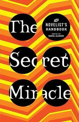 The Secret Miracle by Daniel Alarcon