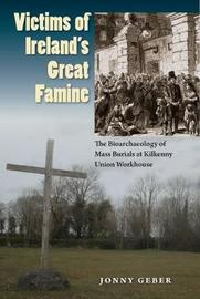 Victims of Ireland's Great Famine by Jonny Geber