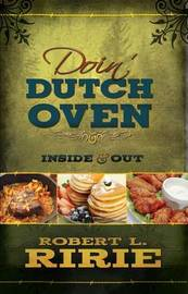 Doin' Dutch Oven by Robert L Ririe