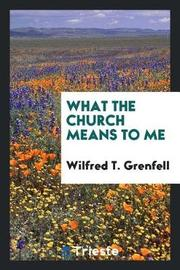 What the Church Means to Me by Wilfred T Grenfell image