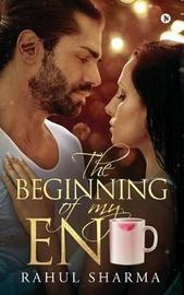 The Beginning of My End by Rahul Sharma