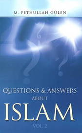 Questions and Answers About Islam: Volume 2 by M.Fethullah Gulen