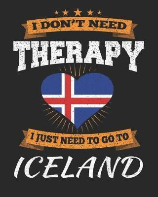 I Don't Need Therapy I Just Need To Go To Iceland by Maximus Designs