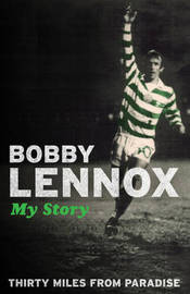 Thirty Miles from Paradise: My Story by Bobby Lennox