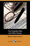 The Forgotten Man and Other Essays (Dodo Press) by William Graham Sumner