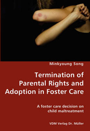 Termination of Parental Rights and Adoption in Foster Care - A Foster Care Decision on Child Maltreatment by Minkyoung Song
