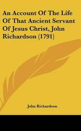 An Account of the Life of That Ancient Servant of Jesus Christ, John Richardson (1791) by (John) Richardson image