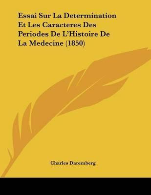 Essai Sur La Determination Et Les Caracteres Des Periodes de L'Histoire de La Medecine (1850) by Charles Daremberg image