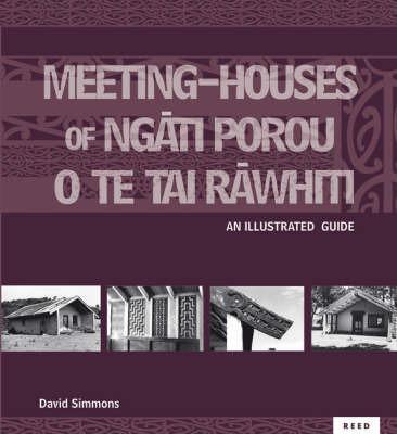 Meeting Houses of Ngati Porou O Te Tai Rawhiti: an Illustrated Guide by D. Simmons