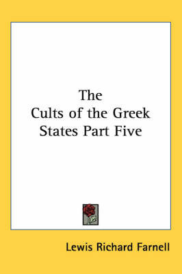 The Cults of the Greek States Part Five by Lewis Richard Farnell