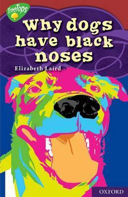 Oxford Reading Tree: Level 15: Treetops Myths and Legends: Why Dogs Have Black Noses by Elizabeth Laird