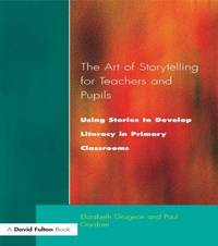 The Art of Storytelling for Teachers and Pupils by Elizabeth Grugeon