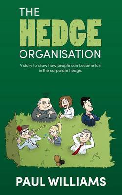 The Hedge Organisation: A story to show how people can become lost in the corporate hedge by Paul Williams