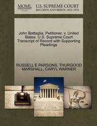 John Battaglia, Petitioner, V. United States. U.S. Supreme Court Transcript of Record with Supporting Pleadings by Russell E Parsons