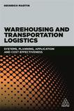 Warehousing and Transportation Logistics by Heinrich Martin