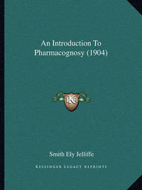 An Introduction to Pharmacognosy (1904) by Smith Ely Jelliffe