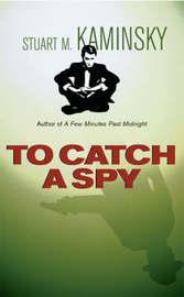 To Catch A Spy by Stuart M Kaminsky image