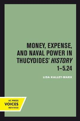 Money, Expense, and Naval Power in Thucydides' History 1-5.24 by Lisa Kallet