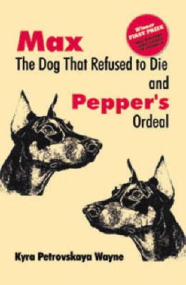 Max - The Dog that Refused to Die by Kyra Petrovskaya Wayne