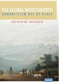 The Global Wordsworth by Katherine Bergren