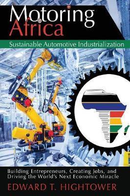 Motoring Africa: Sustainable Automotive Industrialization by Edward T Hightower image