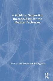 A Guide to Supporting Breastfeeding for the Medical Profession