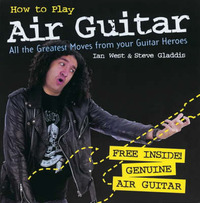How to Play Air Guitar: All the Greatest Moves from Your Guitar Heroes by Steve Gladdis image