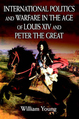 International Politics and Warfare in the Age of Louis XIV and Peter the Great: A Guide to the Historical Literature by Father William Young image