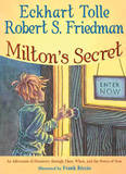 Milton's Secret: An Adventure of Discovery Through Then, When, and the Power of Now by Eckhart Tolle