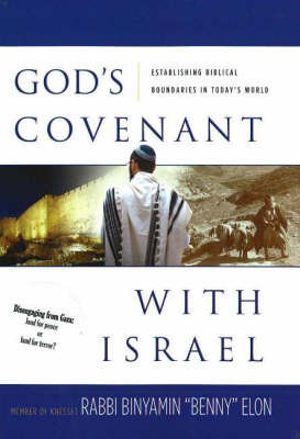 God's Covenant with Israel: Establishing Biblical Boundaries in Today's World by Binyamin Rabbi Elon