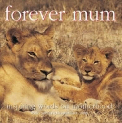 Forever Mum: Inspiring Words on Motherhood by Anne Howard