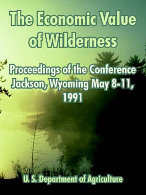 The Economic Value of Wilderness: Proceedings of the Conference Jackson, Wyoming May 8-11, 1991 by United States Department of Agriculture