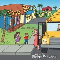 The Bus to Faith by Elaine Stevens