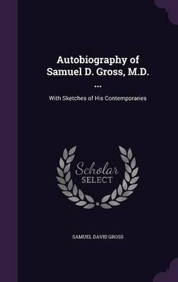 Autobiography of Samuel D. Gross, M.D. ... by Samuel David Gross image