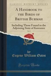 A Handbook to the Birds of British Burmah, Vol. 2 by Eugene William Oates