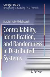 Controllability, Identification, and Randomness in Distributed Systems by Marzieh Nabi