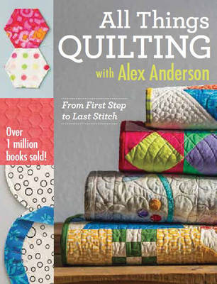 All Things Quilting with Alex Anderson by Alex Anderson