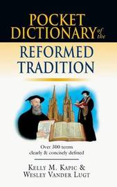 Pocket Dictionary of the Reformed Tradition by Kelly M. Kapic