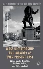 Mass Dictatorship and Memory as Ever Present Past by Jie-Hyun Lim